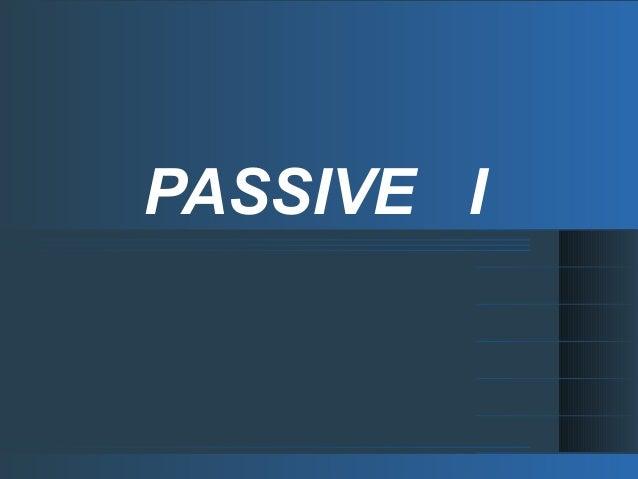 PASSIVE I