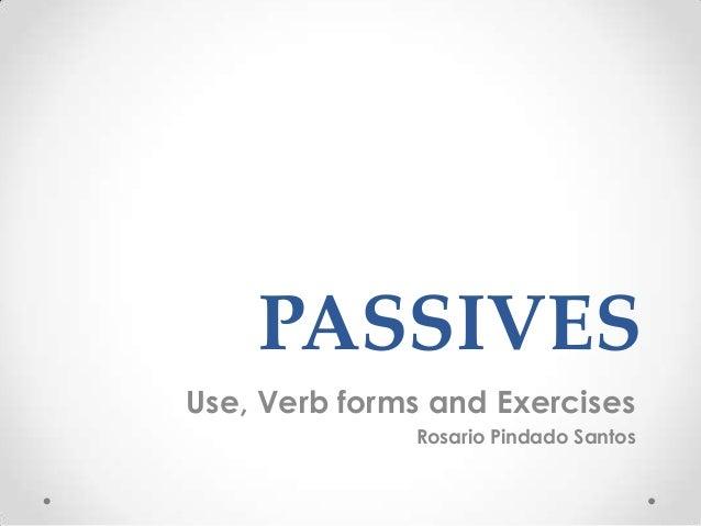 PASSIVES Use, Verb forms and Exercises Rosario Pindado Santos
