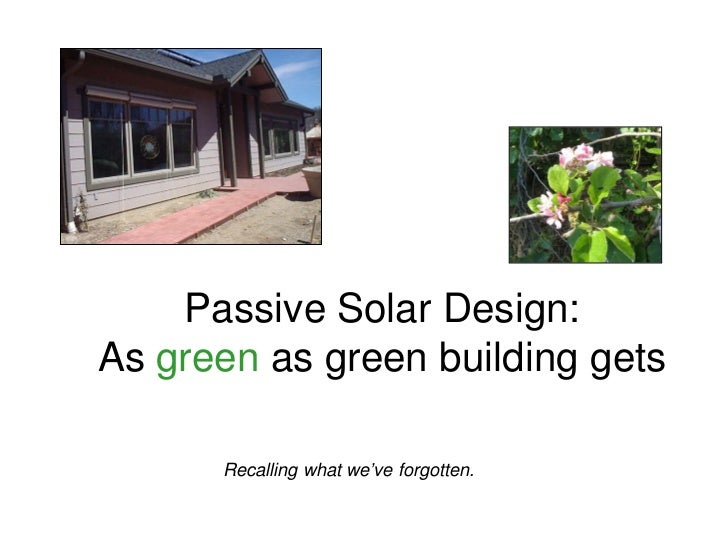 Passive Solar Design:As green as green building gets      Recalling what we've forgotten.