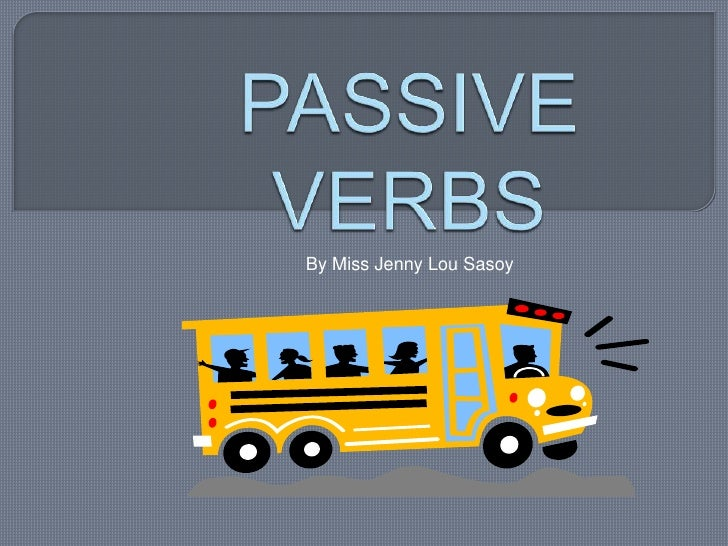 PASSIVE VERBS<br />By Miss Jenny Lou Sasoy<br />