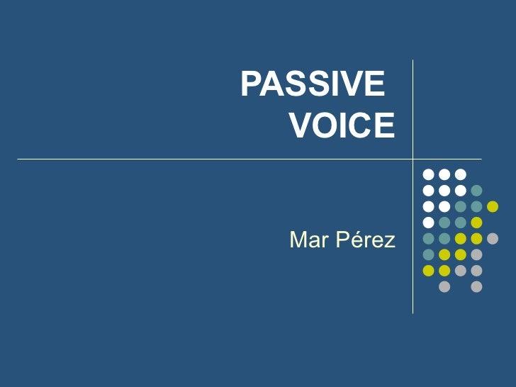 PASSIVE  VOICE Mar Pérez