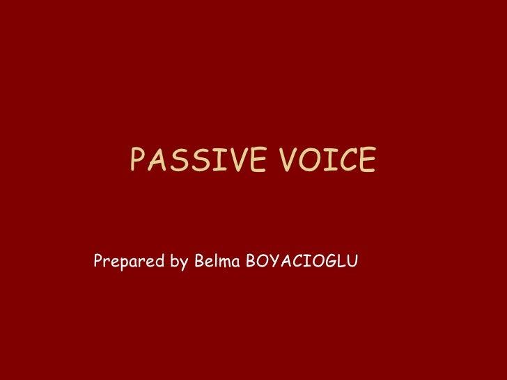 PASSIVE VOICE Prepared by Belma BOYACIOGLU