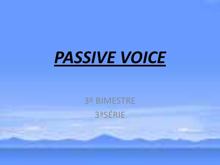 PASSIVE VOICE<br />3º BIMESTRE<br />3ªSÉRIE<br />