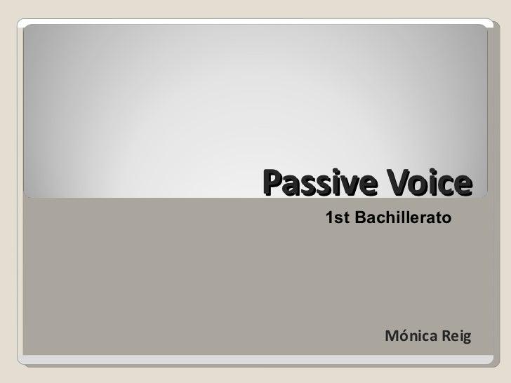 Passive Voice   1st Bachillerato          Mónica Reig