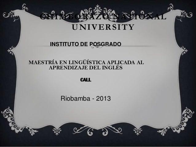 CHIMBORAZO NATIONAL UNIVERSITY INSTITUTO DE POSGRADO MAESTRÍA EN LINGÜÍSTICA APLICADA AL APRENDIZAJE DEL INGLÉS CALL Rioba...