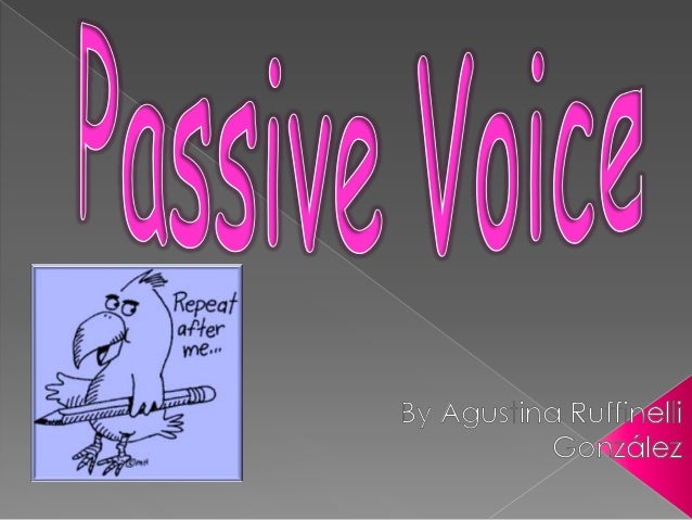 The  passive voice is formed using the verb to be + past participle of the main verb