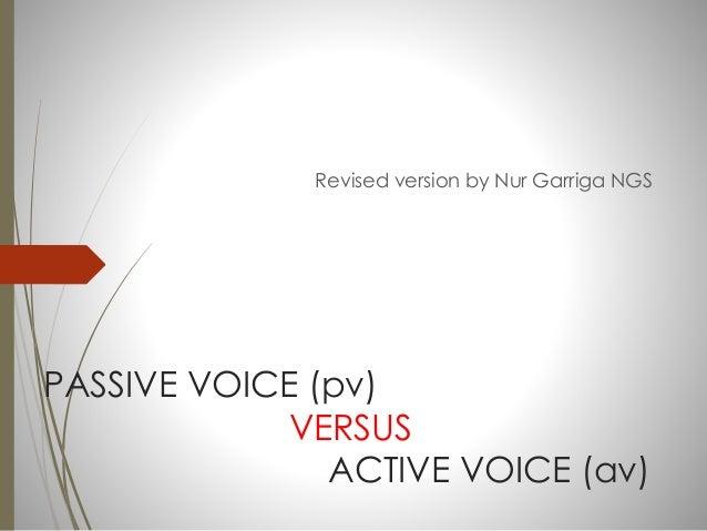 PASSIVE VOICE (pv) VERSUS ACTIVE VOICE (av) Revised version by Nur Garriga NGS