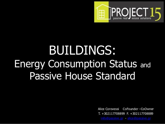 BUILDINGS:Energy Consumption Status andPassive House StandardAlice Corovessi CoFounder –CoOwnerT. +302117708899 F. +302117...