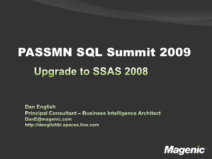 PASSMN SQL Summit 2009<br />Upgrade to SSAS 2008<br />Dan English<br />Principal Consultant – Business Intelligence Archit...
