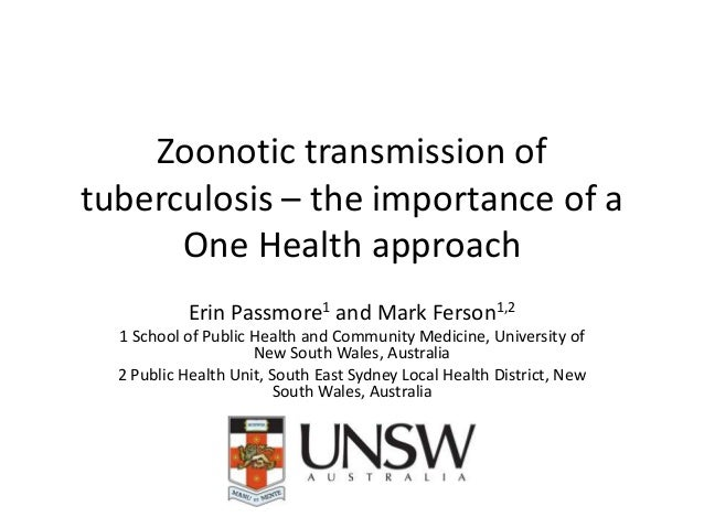 Zoonotic transmission of tuberculosis – the importance of a One Health approach Erin Passmore1 and Mark Ferson1,2 1 School...