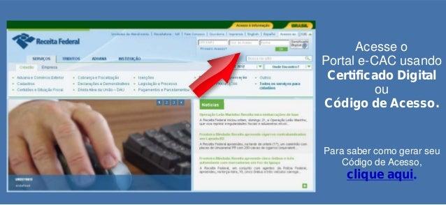 Acesse o Portal e-CAC usando Certificado Digital ou Código de Acesso.  Para saber como gerar seu Código de Acesso,  clique...