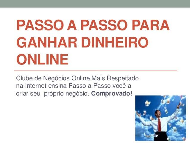 PASSO A PASSO PARAGANHAR DINHEIROONLINEClube de Negócios Online Mais Respeitadona Internet ensina Passo a Passo você acria...
