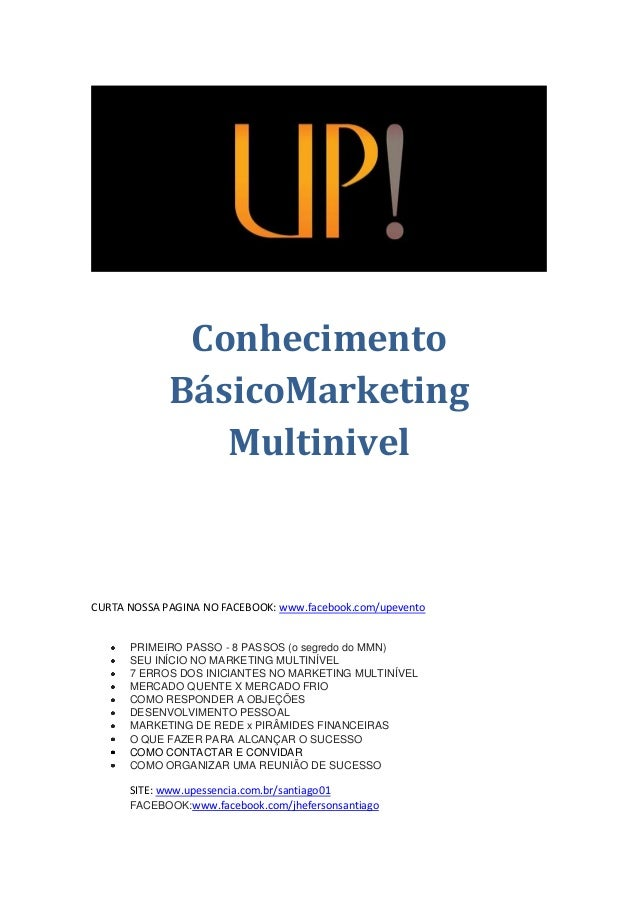 Conhecimento BásicoMarketing Multinivel CURTA NOSSA PAGINA NO FACEBOOK: www.facebook.com/upevento PRIMEIRO PASSO - 8 PASSO...