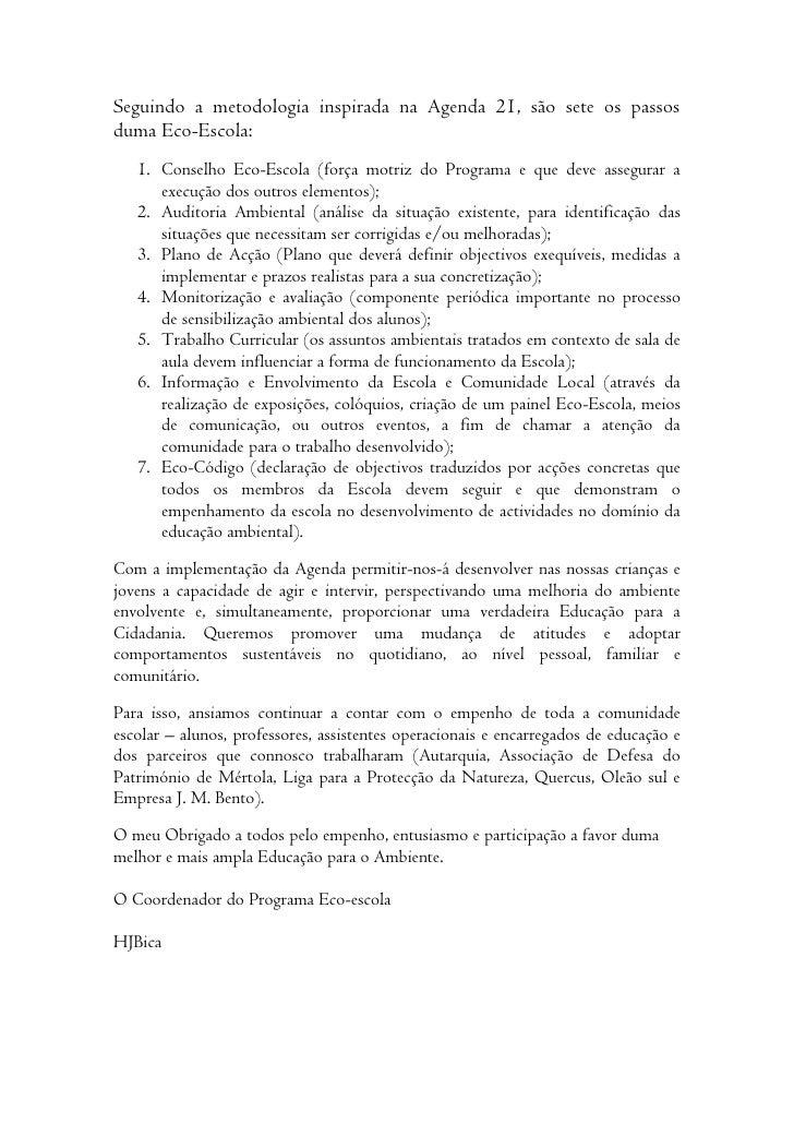 Seguindo a metodologia inspirada na Agenda 21, são sete os passos duma Eco-Escola:    1. Conselho Eco-Escola (força motriz...