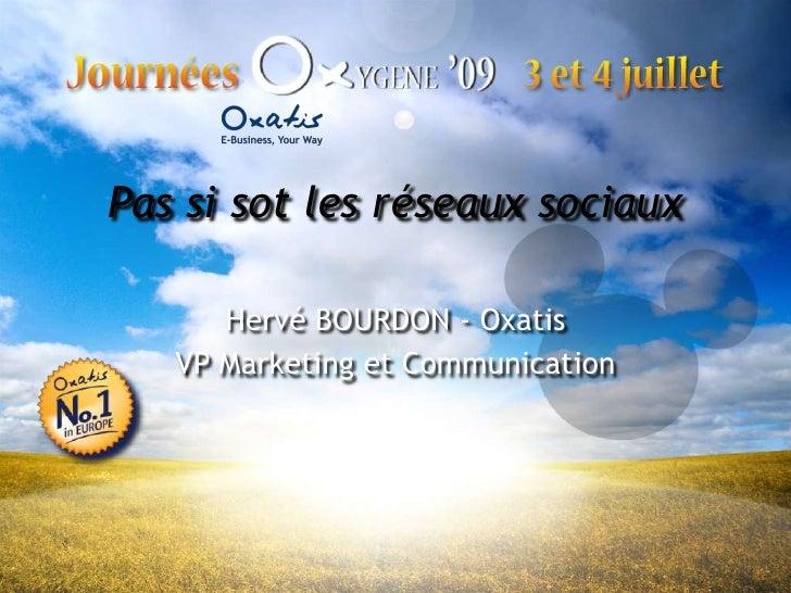 Pas si sot les réseaux sociaux<br />Hervé BOURDON - Oxatis<br />VP Marketing et Communication<br />