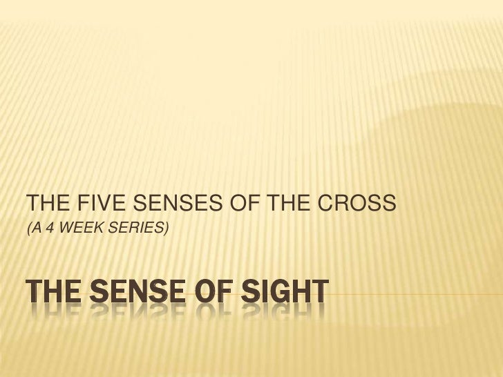 THE FIVE SENSES OF THE CROSS<br />(A 4 WEEK SERIES)<br />THE Sense of sight<br />