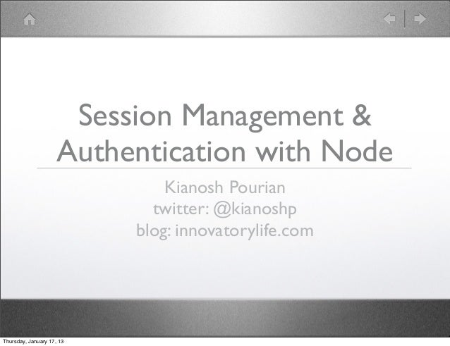 Session Management &                     Authentication with Node                               Kianosh Pourian           ...
