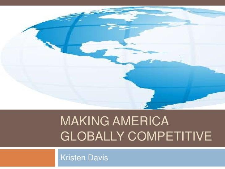 Making America globally competitive<br />Kristen Davis<br />