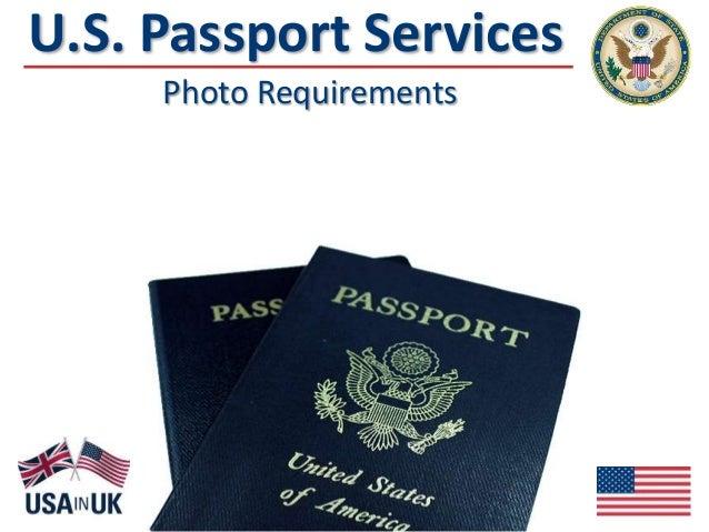U.S. Passport Photo Requirements Applying for a U.S. passport in the United Kingdom