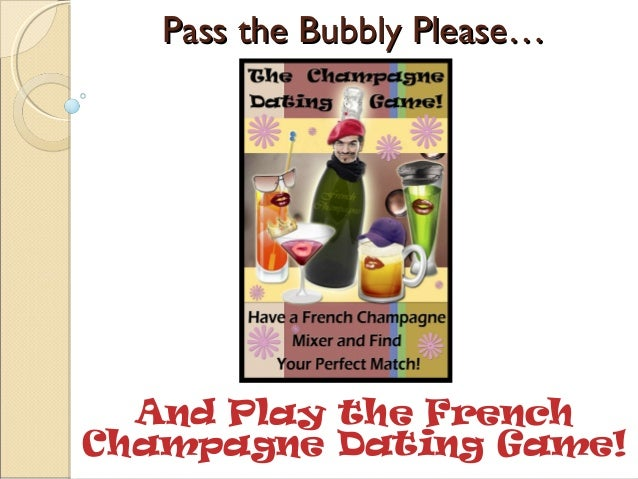 Pass the Bubbly Please…Pass the Bubbly Please… And Play the French Champagne Dating Game!