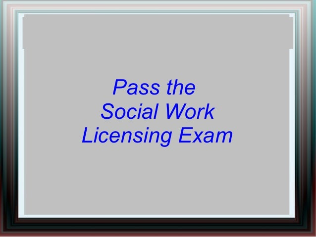 Pass theSocial WorkLicensing Exam