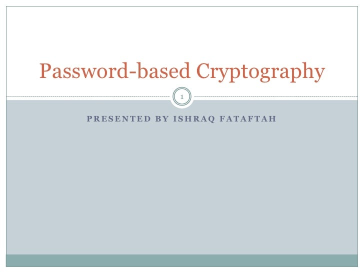 Password-based Cryptography                 1    PRESENTED BY ISHRAQ FATAFTAH