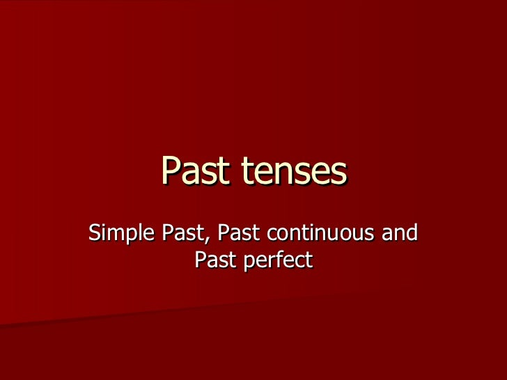 Past tenses Simple Past, Past continuous and Past perfect