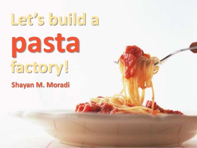 Let's build a Pasta factory!