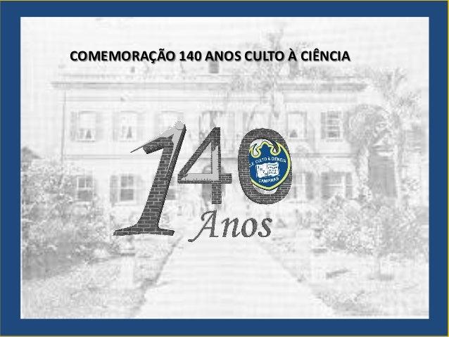 COMEMORAÇÃO 140 ANOS CULTO À CIÊNCIA