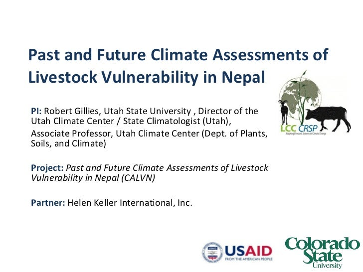 Past and Future Climate Assessments of Livestock Vulnerability in Nepal PI:  Robert Gillies, Utah State University , Direc...