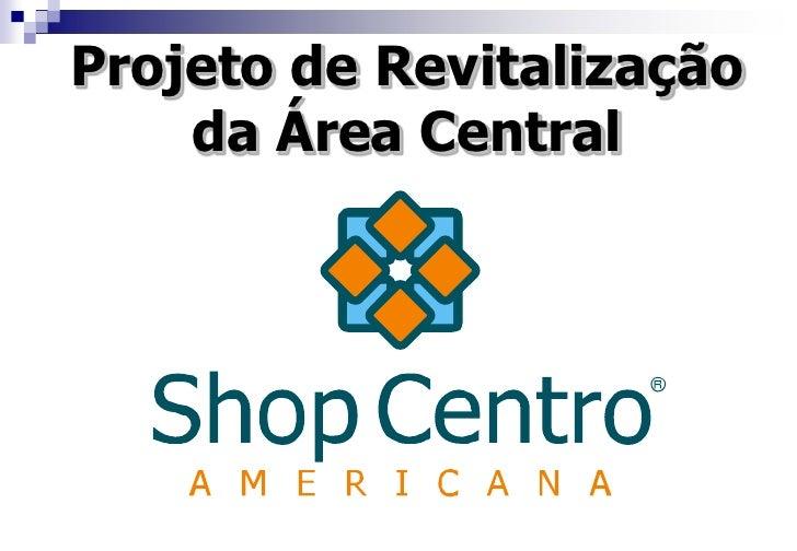 Projeto de Revitalização          da Área Central<br />