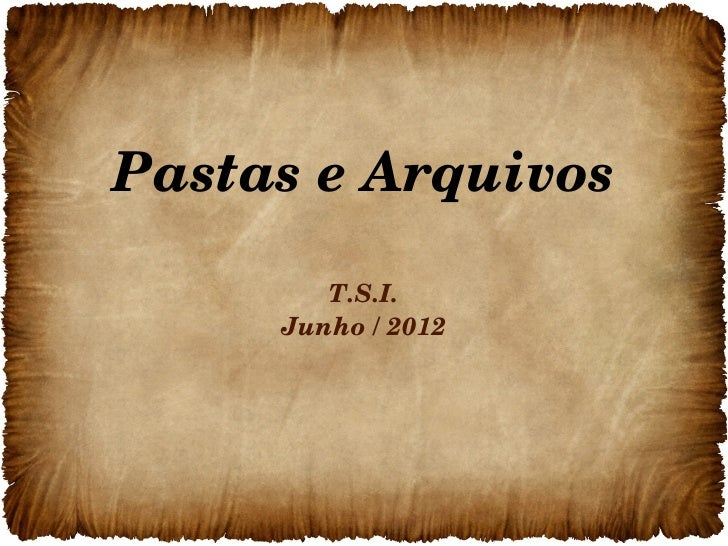 PastaseArquivos        T.S.I.     Junho/2012
