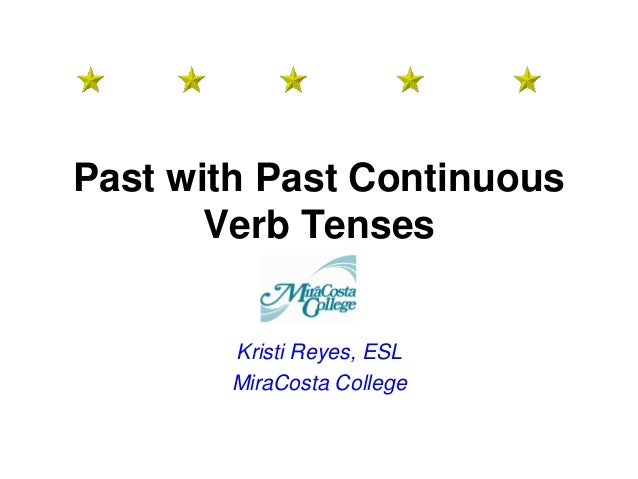 Past with Past Continuous Verb Tenses Kristi Reyes, ESL MiraCosta College