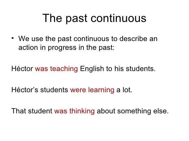 The past continuous <ul><li>We use the past continuous to describe an action in progress in the past: </li></ul><ul><li>Hé...