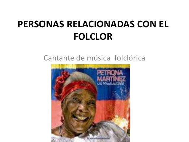 PERSONAS RELACIONADAS CON EL FOLCLOR Cantante de música folclórica