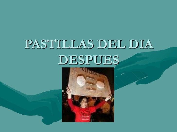 PASTILLAS DEL DIA     DESPUES