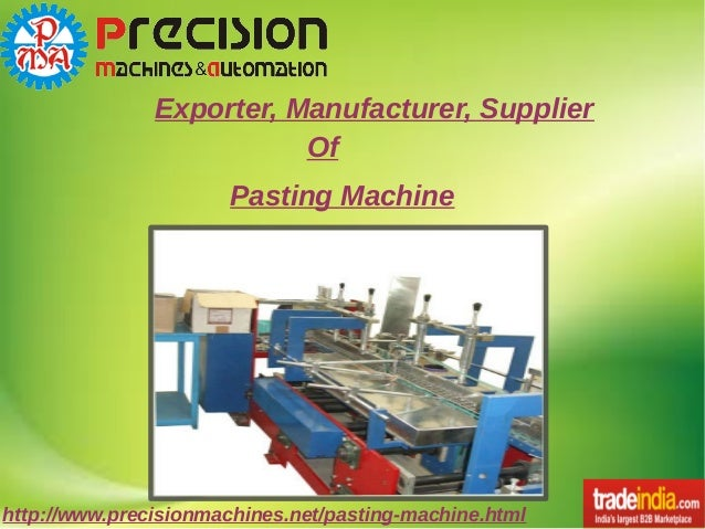 http://www.precisionmachines.net/pasting-machine.html Exporter, Manufacturer, Supplier Of Pasting Machine