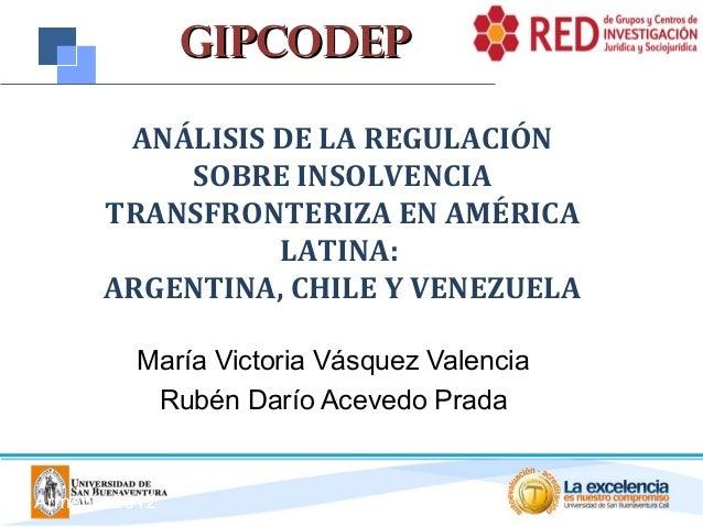 GIPCODEP ANÁLISIS DE LA REGULACIÓN SOBRE INSOLVENCIA TRANSFRONTERIZA EN AMÉRICA LATINA: ARGENTINA, CHILE Y VENEZUELA María...