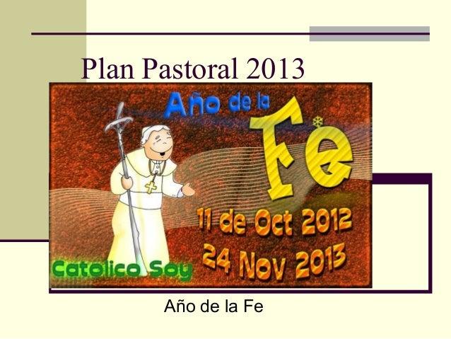 Plan Pastoral 2013      Año de la Fe