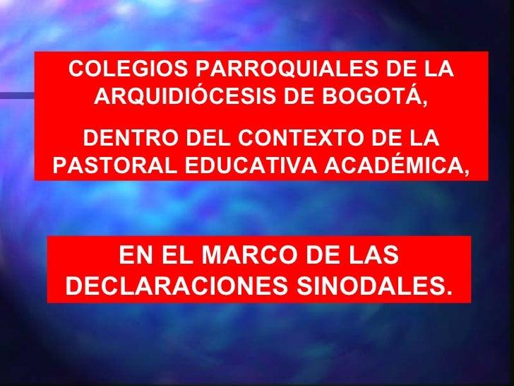 COLEGIOS PARROQUIALES DE LA   ARQUIDIÓCESIS DE BOGOTÁ,  DENTRO DEL CONTEXTO DE LAPASTORAL EDUCATIVA ACADÉMICA,   EN EL MAR...
