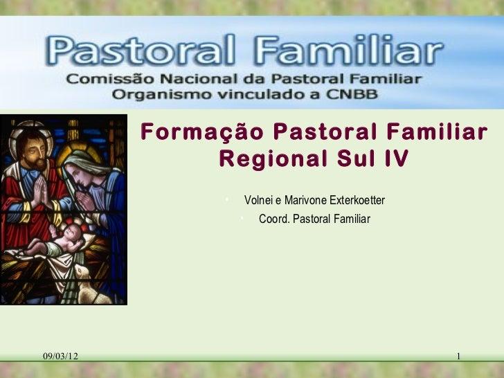 • Formação Pastoral Familiar                  Regional Sul IV                  •    Volnei e Marivone Exterkoetter        ...
