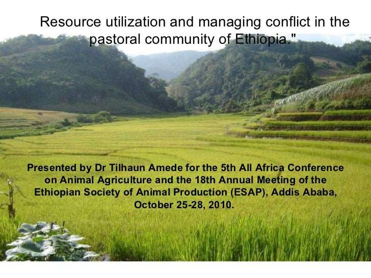"Resource utilization and managing conflict in the pastoral community of Ethiopia.""  Presented by Dr Tilhaun Amede for..."