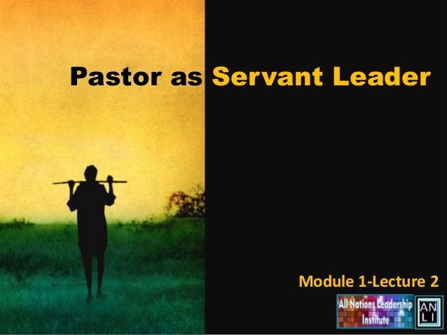 Pastor as Servant Leader               Module 1-Lecture 2