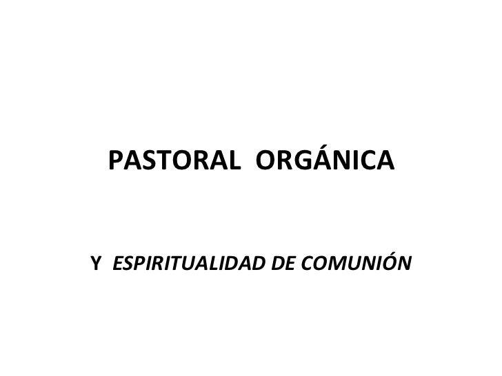 PASTORAL ORGÁNICAY ESPIRITUALIDAD DE COMUNIÓN