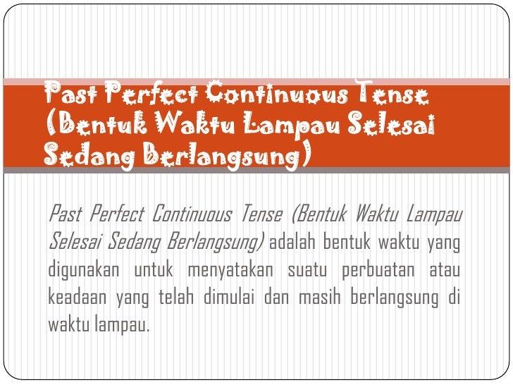 Past Perfect Continuous Tense(Bentuk Waktu Lampau SelesaiSedang Berlangsung)Past Perfect Continuous Tense (Bentuk Waktu La...