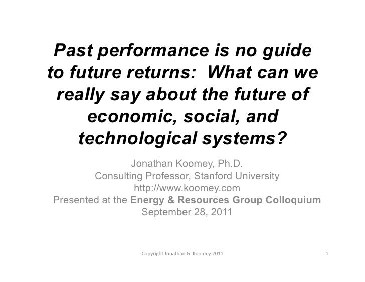 Past performance is no guideto future returns: What can we really say about the future of     economic, social, and    tec...