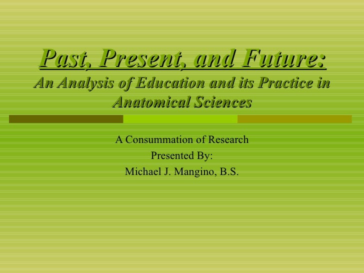Past, Present, and Future: An Analysis of Education and its Practice in Anatomical Sciences A Consummation of Research Pre...