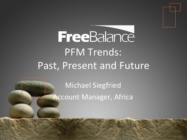 Version 7 section • brief discussion  PFM Trends: Past, Present and Future Michael Siegfried Account Manager, Africa