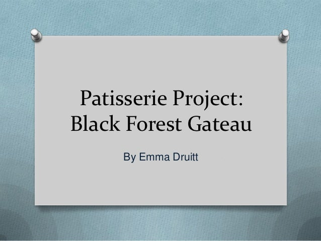 Patisserie Project:Black Forest Gateau     By Emma Druitt