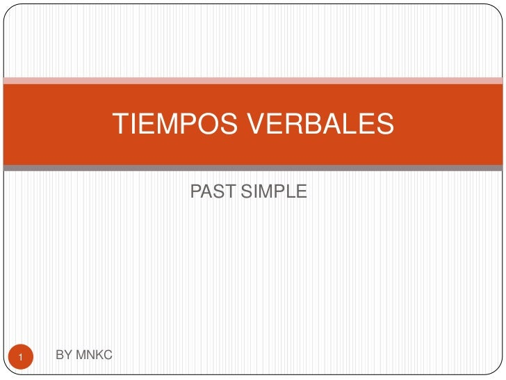 PAST SIMPLE<br />BY MNKC<br />1<br />TIEMPOS VERBALES<br />
